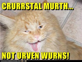 CRURRSTAL MURTH...  NOT URVEN WURNS!