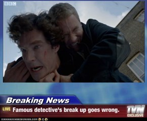 Breaking News - Famous detective's break up goes wrong.