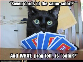 """""""Seven  cards  of the same color?"""""""