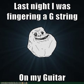 Last night I was fingering a G string   On my Guitar