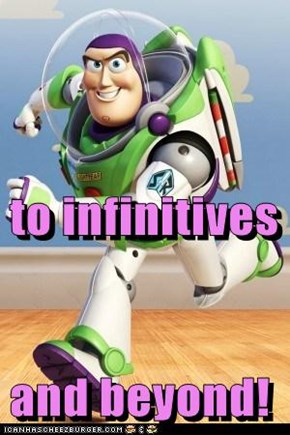 to infinitives and beyond!