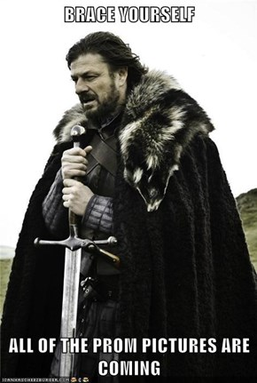 BRACE YOURSELF  ALL OF THE PROM PICTURES ARE COMING