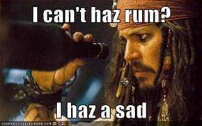 I can't haz rum?  I haz a sad