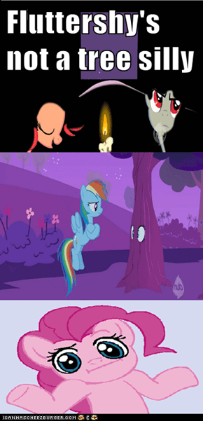 Fluttershy's not a tree silly