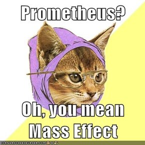 Prometheus?  Oh, you mean Mass Effect