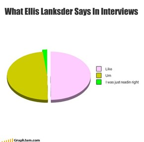 What Ellis Lanksder Says In Interviews