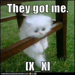 They got me.  [X_X]