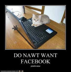 DO NAWT WANT FACEBOOK