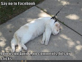 Say no to Facebook    Join us on April 2, no comments, lols or clicks
