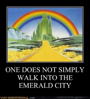 ONE DOES NOT SIMPLY WALK INTO THE EMERALD CITY