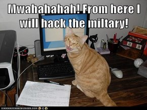 Mwahahahah! From here I will hack the miltary!