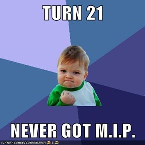 TURN 21  NEVER GOT M.I.P.