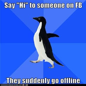 "Say ""Hi"" to someone on FB  They suddenly go offline"