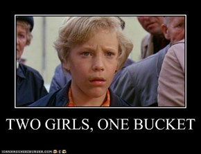 TWO GIRLS, ONE BUCKET