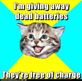 I'm giving away        dead batteries  They're free of charge
