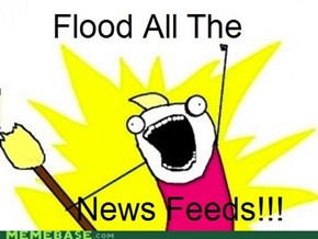 Flood all the face book feeds
