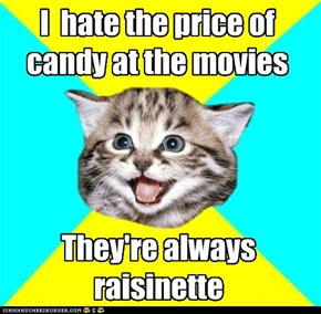 I  hate the price of candy at the movies