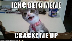 ICHC BETA MEME  CRACKZ ME UP