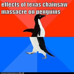 effects of texas chainsaw massacre on penguins
