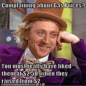Complaining about Gas Prices?  You must really have liked them at $2.50, when they raised from $2