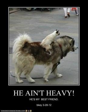 HE AIN'T HEAVY!