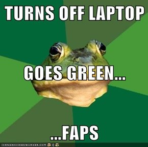 TURNS OFF LAPTOP GOES GREEN... ...FAPS