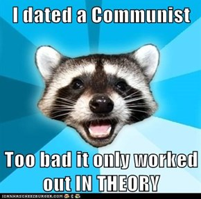 I dated a Communist  Too bad it only worked out IN THEORY