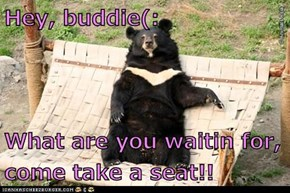 Hey, buddie(:  What are you waitin for, come take a seat!!