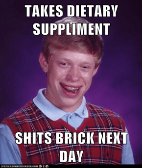 TAKES DIETARY SUPPLIMENT  SHITS BRICK NEXT DAY