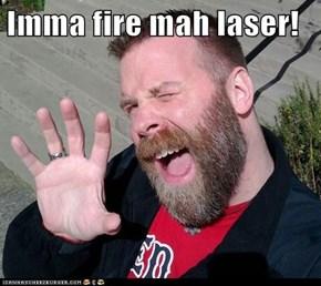 Imma fire mah laser!
