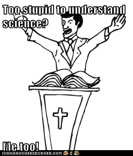 Too stupid to understand science?  Me too!