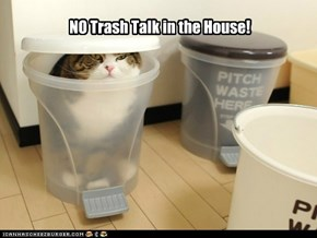 NO Trash Talk in the House!