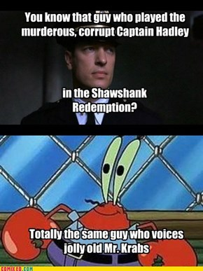 Now that he's made all that money playing Mr. Krabs, he really can give it to his wife as a tax-free gift!