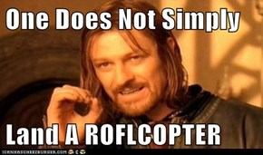 One Does Not Simply  Land A ROFLCOPTER