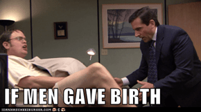 IF MEN GAVE BIRTH