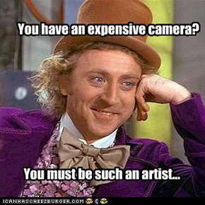 You have an expensive camera?