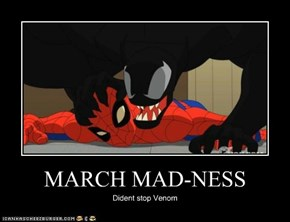 MARCH MAD-NESS