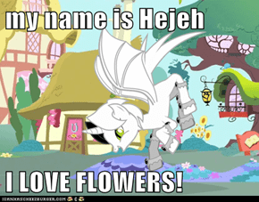 my name is Hejeh  I LOVE FLOWERS!