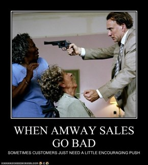 WHEN AMWAY SALESGO BAD