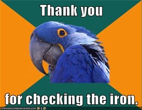 Thank you  for checking the iron.