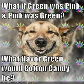 What if Green was Pink & Pink was Green?  What flavor Green would Cotton Candy be?