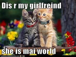 Dis r my girlfreind  she is mai world