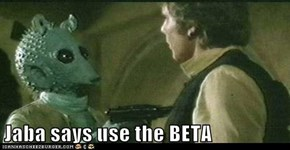Jaba says use the BETA