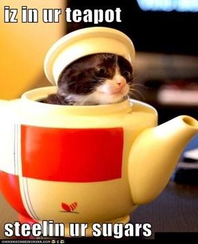 iz in ur teapot  steelin ur sugars