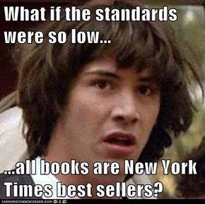 What if the standards were so low...  ...all books are New York Times best sellers?