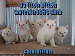 da itteh bitteh                      watchin ICHC sink  committeh