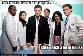I don't know a lot about heart surgery...