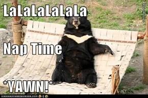 LaLaLaLaLaLa Nap Time *YAWN!*