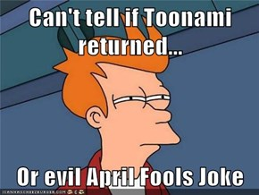 Can't tell if Toonami returned...  Or evil April Fools Joke
