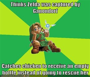 Thinks Zelda was captured by Ganondorf  Catches chicken to receive an empty bottle instead of going to rescue her